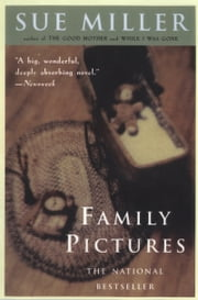 Family Pictures - A Novel ebook by Sue Miller