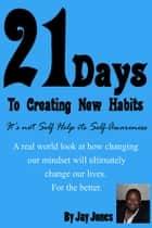21 Days to Creating New Habits ebook by Jay Jones