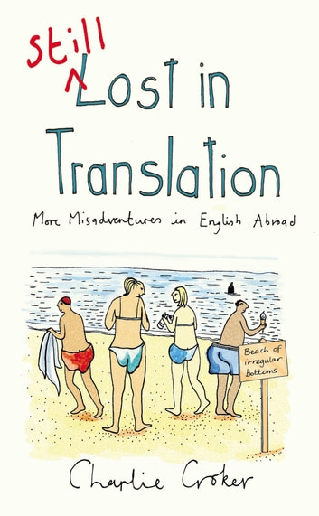 Still Lost in Translation - More misadventures in English abroad ebook by Charlie Croker