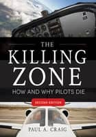 The Killing Zone, Second Edition : How & Why Pilots Die, Second Edition ebook by Paul Craig