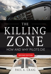 The Killing Zone, Second Edition : How & Why Pilots Die, Second Edition - How & Why Pilots Die, Second Edition ebook by Paul Craig
