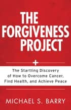 The Forgiveness Project ebook by Micheal Barry