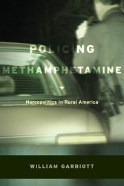 Policing Methamphetamine - Narcopolitics in Rural America ebook by William Garriott