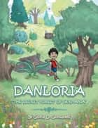 Danloria - The Secret Forest of Germania ebook by Gloria D. Gonsalves
