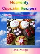 Heavenly Cupcake Recipes eBook by Dee Phillips
