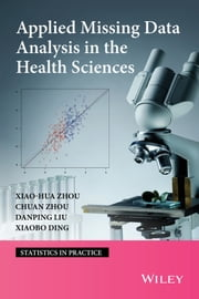 Applied Missing Data Analysis in the Health Sciences ebook by Xiao-Hua Zhou,Chuan Zhou,Danping Lui,Xaiobo Ding