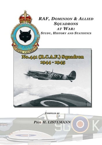No. 441 (RCAF) Squadron 1944-1945 ebook by Phil H. Listemann