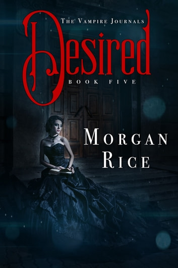 Desired (Book #5 in the Vampire Journals) 電子書 by Morgan Rice