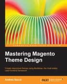 Mastering Magento Theme Design ebook by Andrea Saccà