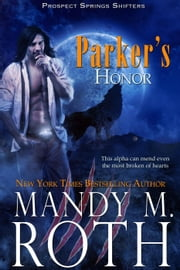 Parker's Honor - Prospect Springs Shifters, #2 ebook by Mandy M. Roth