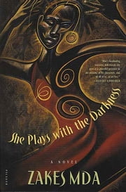 She Plays with the Darkness - A Novel ebook by Zakes Mda