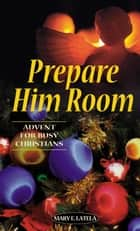 Prepare Him Room ebook by Latela, Mary E.
