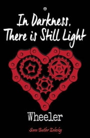 Wheeler Book Two: In Darkness, There Is Still Light