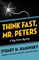 Think Fast, Mr. Peters ebook by Stuart M. Kaminsky