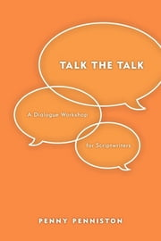 Talk the Talk - A Dialogue Workshop for Scriptwriters ebook by Penny Penniston