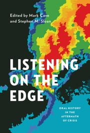 Listening on the Edge: Oral History in the Aftermath of Crisis ebook by Mark Cave,Stephen M. Sloan