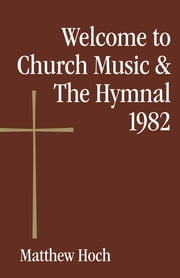 Welcome to Church Music & The Hymnal 1982 ebook by Matthew Hoch