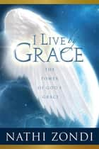 I Live by Grace - The Power of God's Grace ebook by Nathi Zondi