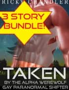 Taken By The Alpha Werewolf Bundle Gay Paranormal Shifter ebook by Ricky Chandler