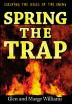 Spring the Trap ebook by Glenn Williams,Marge Williams