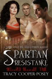Spartan Resistance - A Vampire Ménage Time Travel Futuristic Romance ebook by Tracy Cooper-Posey