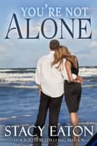 You're Not Alone ebook by Stacy Eaton
