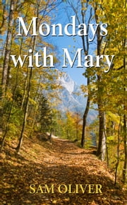 Mondays with Mary ebook by Sam Oliver