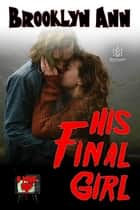 His Final Girl - B Mine, #1 ebook by Brooklyn Ann
