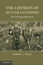 The Lifeways of Hunter-Gatherers - The Foraging Spectrum ebook by Dr Robert L. Kelly