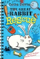 The Great Rabbit Rescue ebook by Katie Davies, Hannah Shaw