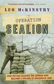 Operation Sealion - How Britain Crushed the German War Machine's Dreams of Invasion in 1940 ebook by Leo McKinstry
