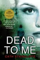Dead to Me ebook by Cath Staincliffe
