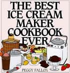 The Best Ice Cream Maker Cookbook Ever ebook by John Boswell