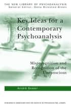 Key Ideas for a Contemporary Psychoanalysis ebook by Andre Green