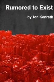 Rumored to Exist ebook by Jon Konrath