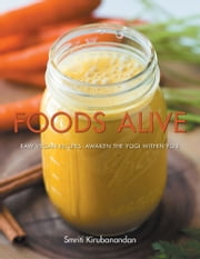 Foods Alive - Raw vegan recipes. Awaken the yogi within you ebook by Smriti Kirubanandan