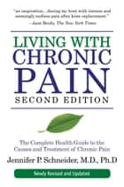 Living with Chronic Pain, Second Edition ebook by Jennifer P. Schneider