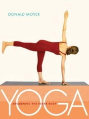 Yoga: Awakening the Inner Body ebook by Donald Moyer,Susan Leigh Foster