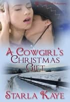 A Cowgirl's Christmas Gift ebook by Starla Kaye