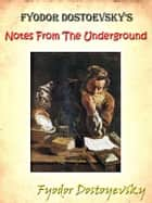 Fyodor Dostoevsky's Notes from the Underground [Annotated] ebook by Fyodor Dostoyevsky