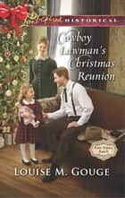 Cowboy Lawman's Christmas Reunion eBook by Louise M. Gouge
