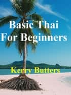 Basic Thai For Beginners. ebook by Kerry Butters