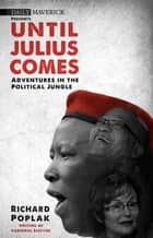 Until Julius Comes - Adventures in the Political Jungle ebook by Richard Poplak