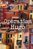 Operation Hugo ebook by Elizabeth Musser