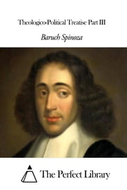 Theologico-Political Treatise Part III ebook by Baruch Spinoza