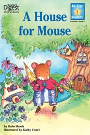 A House for Mouse (Reader's Digest) (All-Star Readers) - with audio recording ebook by Babs Shook, Kathy Couri