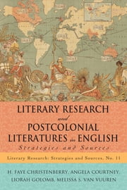 Literary Research and Postcolonial Literatures in English - Strategies and Sources ebook by H. Faye Christenberry,Angela Courtney,Liorah Golomb,Melissa S. Van Vuuren