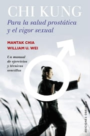 Chi Kung para la salud prostática y el vigor sexual ebook by Mantak Chia,William U.Wei