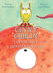 Ginny Goblin Cannot Have a Monster for a Pet ebook by David Goodner, Louis Thomas