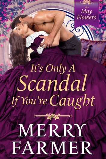 It's Only A Scandal If You're Caught ebook by Merry Farmer